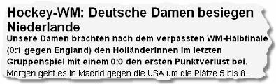 Hockey-WM: Deutsche Damen besiegen Niederlande. Unsere Damen brachten nach dem verpassten WM-Halbfinale (0:1 gegen England) den Holländerinnen im letzten Gruppenspiel mit einem 0:0 den ersten Punktverlust bei.