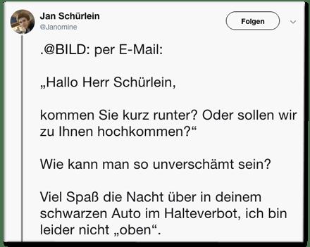 Screenshot eines Tweets von Jan Schürlein - Bild per E-Mail: Hallo Herr Schürlein, kommen Sie kurz runter? Oder sollen wir zu Ihnen hochkommen? - Wie kann man so unverschämt sein? Viel Spaß die Nacht über in deinem schwarzen Auto im Halteverbot, ich bin leider nicht oben