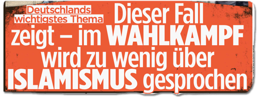 Ausriss Bild-Zeitung - Deutschlands wichtigstes Thema - Dieser Fall zeigt - im Wahlkampf wird zu wenig über Islamismus gesprochen