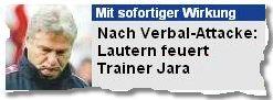 Nach Verbal-Attacke: Lautern feuert Trainer Jara