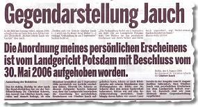 Gegendarstellung Jauch. Die Anordnung meines persönlichen Erscheinens ist vom Landgericht Potsdam mit Beschluss vom 30. Mai 2006 aufgehoben worden.