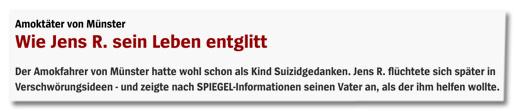 Screenshot Spiegel Online - Amoktäter von Münster - Wie Jens R. sein Leben entglitt - Der Amokfahrer von Münster hatte wohl schon als Kind Suizidgedanken. Jens R. flüchtete sich später in Verschwörungsideen und zeigte nach SPIEGEL-Informationen seinen Vater an, als der ihm helfen wollte.
