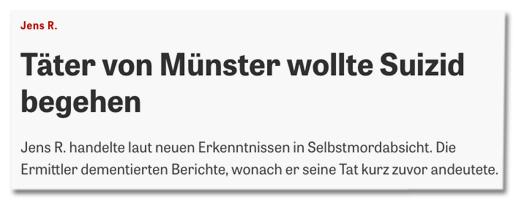 Screenshot Zeit Online - Jens R. - Täter von Münster wollte Suizid begehen - Jens R. handelte laut neuen Erkenntnissen in Selbstmordabsicht. Die Ermittler dementierten Berichte, wonach er seine Tat kurz zuvor andeutete.