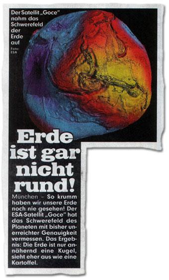 """Erde ist gar nicht rund! München – So krumm haben wir unsere Erde noch nie gesehen! Der ESA-Satellit """"Goce"""" hat das Schwerefeld des Planeten mit bisher unerreichter Genauigkeit vermessen. Das Ergebnis: Die Erde ist nur annähernd eine Kugel, sieht eher aus wie eine Kartoffel."""