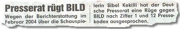 Presserat rügt BILD. Wegen der Berichterstattung im Februar 2004 über die Schauspielerin Sibel Kekilli hat der Deutsche Presserat eine Rüge gegen BILD nach Ziffer 1 und 12 Pressekodex ausgesprochen.