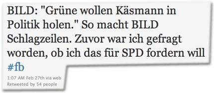 """BILD: """"Grüne wollen Käsmann in Politik holen."""" So macht BILD Schlagzeilen. Zuvor war ich gefragt worden, ob ich das für SPD fordern will"""