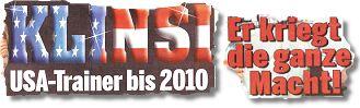 KLINSI: USA-Trainer bis 2010. Er kriegt die ganze Macht
