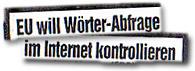 """""""EU will Wörter-Abfrage im Internet kontrollieren"""""""