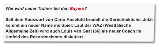 Screenshot sportbild.de - Wer wird neuer Trainer bei den Bayern? Seit dem Rauswurf von Carlo Ancelotti brodelt die Gerüchteküche. Jetzt kommt ein neuer Name ins Spiel: Laut der WAZ (Westfälische Allgemeine Zeit) wird auch Louis van Gaal (66) als neuer Coach im Umfeld des Rekordmeisters diskutiert.