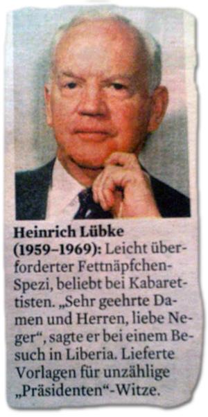 """Heinrich Lübke (1959-1969): Leicht überforderter Fettnäpfchen-Spezi, beliebt bei Kabarettisten. """"Sehr geehrte Damen und Herren, liebe Neger"""", sagte er bei einem Besuch in Liberia. Lieferte Vorlagen für unzählige """"Präsidenten""""-Witze."""
