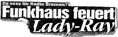 Zu sexy für Radio Bremen? Funkhaus feuert Lady-Ray