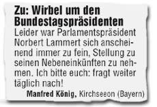 Zu: Wirbel um den Bundestagspräsidenten. Leider war Parlamentspräsident Norbert Lammert sich anscheinend immer zu fein, Stellung zu seinen Nebeneinkünften zu nehmen. Ich bitte euch: fragt weiter täglich nach!