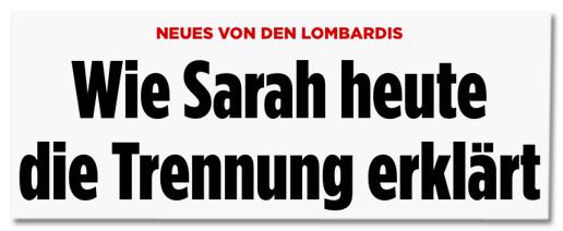 Neues von den Lombardis - Wie Sarah heute die Trennung erklärt