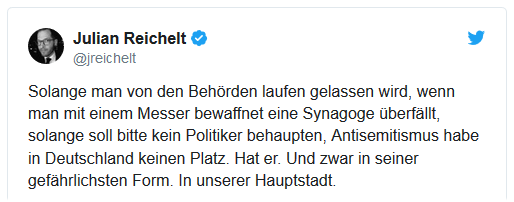 Tweet von Julian Reichelt: Solange man von den Behörden laufen gelassen wird, wenn man mit einem Messer bewaffnet eine Synagoge überfällt, solange soll bitte kein Politiker behaupten, Antisemitismus habe in Deutschland keinen Platz. Hat er. Und zwar in seiner gefährlichsten Form. In unserer Hauptstadt.