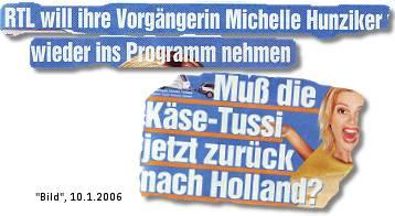 RTL will ihre Vorgängerin Michelle Hunziker wieder ins Programm nehmen. Muß die Käse-Tussi jetzt zurück nach Holland?