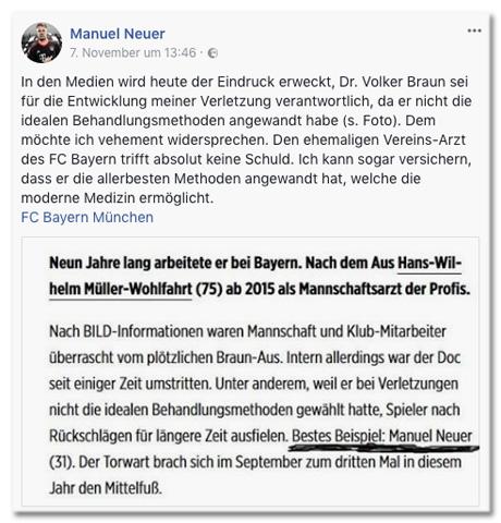Screenshot des Facebook-Posts von Manuel Neuer, der die betreffende Bild.de-Passage zitiert. Dazu schreibt Neuer: In den Medien wird heute der Eindruck erweckt, Dr. Volker Braun sei für die Entwicklung meiner Verletzung verantwortlich, da er nicht die idealen Behandlungsmethoden angewandt habe (siehe Foto). Dem möchte ich vehement widersprechen. Den ehemaligen Vereins-Arzt des FC Bayern trifft absolut keine Schuld. Ich kann sogar versichern, dass er die allerbesten Methoden angewandt hat, welche die moderne Medizin ermöglicht.