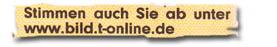 """""""Stimmen auch Sie ab unter www.bild.t-online.de"""""""