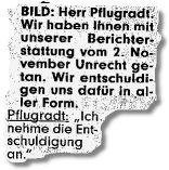 """BILD: Herr Pflugradt. Wir haben Ihnen mit unserer Berichterstattung vom 2. November Unrecht getan. Wir entschuldigen uns dafür in aller Form. Pflugradt: """"Ich nehme die Entschuldigung an."""""""