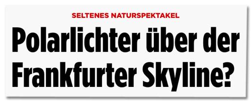 Screenshot Bild.de - Überschrift des Artikels - Seltenes Naturspektakel - Polarlichter über der Frankfurter Skyline?