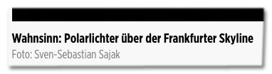 Screenshot Bild.de - Bildunterschrift - Wahnsinn: Polarlichter über der Frankfurter Skyline