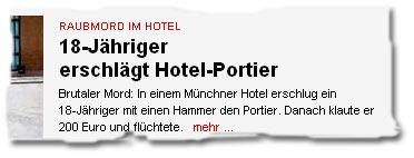 """""""Raubmord im Hotel -- 18-Jähriger erschlägt Hotel-Portier / Brutaler Mord: In einem Münchner Hotel erschlug ein 18-Jähriger mit einen Hammer den Portier."""""""