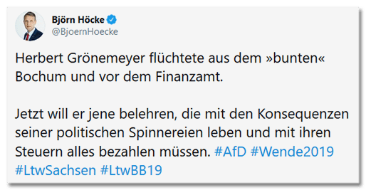 Tweet von Björn Höcke: Herbert Grönemeyer flüchtete aus dem »bunten« Bochum und vor dem Finanzamt.  Jetzt will er jene belehren, die mit den Konsequenzen seiner politischen Spinnereien leben und mit ihren Steuern alles bezahlen müssen.