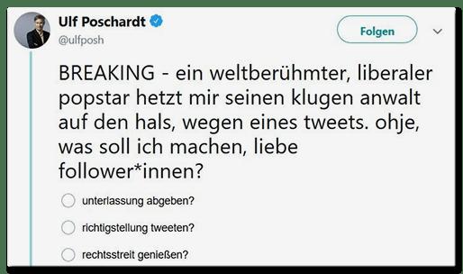 Tweet von Ulf Poschardt: BREAKING - ein weltberühmter, liberaler popstar hetzt mir seinen klugen anwalt auf den hals, wegen eines tweets. ohje, was soll ich machen, liebe follower*innen?