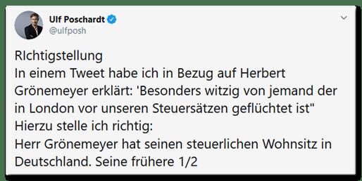 """Tweet von Ulf Poschardt: RIchtigstellung In einem Tweet habe ich in Bezug auf Herbert Grönemeyer erklärt: 'Besonders witzig von jemand der in London vor unseren Steuersätzen geflüchtet ist"""" Hierzu stelle ich richtig: Herr Grönemeyer hat seinen steuerlichen Wohnsitz in Deutschland. Seine frühere 1/2"""