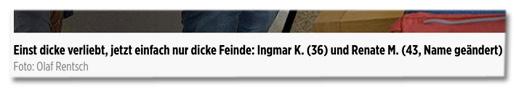 Einst dicke verliebt, jetzt einfach nur dicke Feinde: Ingmar K. (36) und Renate M. (43, Name geändert)