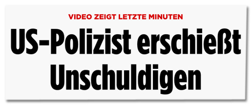 Screenshot Bild.de - Video zeigt letzte Minuten - US-Polizist erschießt Unschuldigen