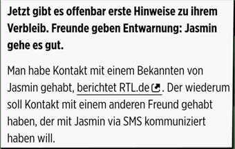 Screenshot Bild.de - Jetzt gibt es offenbar erste Hinweise zu ihrem Verbleib. Freunde geben Entwarnung: Jasmin gehe es gut. Man habe Kontakt mit einem Bekannten von Jasmin gehabt, berichtet RTL.de. Der wiederum soll Kontakt mit einem anderen Freund gehabt haben, der mit Jasmin via SMS kommuniziert haben will.