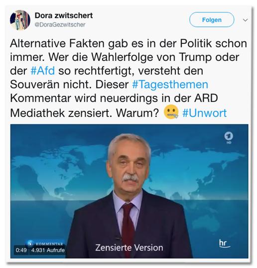 Screenshot eines Tweets von Dora Gezwitscher - Alternative Fakten gab es in der Politik schon immer. Wer die Wahlerfolge von Trump oder der Afd so rechtfertigt, versteht den Souverän nicht. Dieser Tagesthemen Kommentar wird neuerdings in der ARD Mediathek zensiert. Warum?