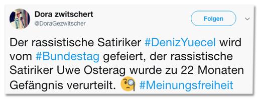 Screenshot eines Tweets von Dora Gezwitscher - Der rassistische Satiriker #DenizYuecel wird vom #Bundestag gefeiert, der rassistische Satiriker Uwe Osterag wurde zu 22 Monaten Gefängnis verurteilt.