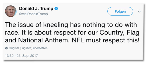 Screenshot eines Tweets von Donald Trump - The issue of kneeling has nothing to do with race. It is about respect for our Country, Flag and National Anthem. NFL must respect this!