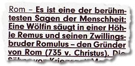 Rom - Es ist eine der berühmtesten Sagen der Menschheit: Eine Wölfin säugt in einer Höhle Remus und seinen Zwillingsbruder Romulus - den Gründer von Rom (735 v. Christus).