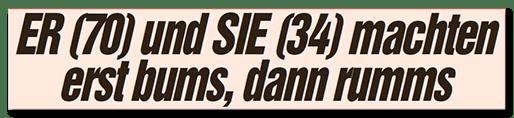 Schlagzeile: ER (70) und SIE (34) machten erst bums, dann rumms
