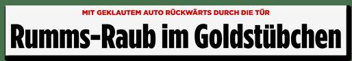 Schlagzeile: Rumms-Raub im Goldstübchen