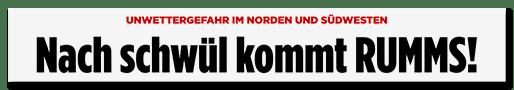 Schlagzeile: Nach schwül kommt RUMMS!