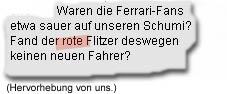 """""""Waren die Ferrari-Fans etwa sauer auf unseren Schumi? Fand der rote Flitzer deswegen keinen neuen Fahrer?"""""""