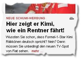 """""""Neue Schumi-Werbung -- Wussten Sie schon, dass Formel-1-Star Kimi Räikkönen deutsch spricht? Nein? Dann müssen Sie unbedingt den neuen TV-Spot von Fiat sehen"""""""
