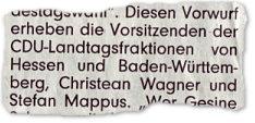 Diesen Vorwurf erheben die Vorsitzenden der CDU-Landtagsfraktionen von Hessen und Baden-Württemberg, Christean Wagner und Stefan Mappus.