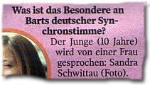 """""""Was ist das Besondere an Barts deutscher Synchronstimme? Der Junge (10 Jahre) wird von einer Frau gesprochen: Sandra Schwittau."""""""