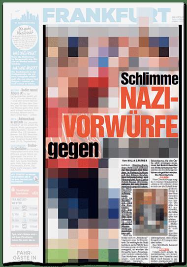 Große Schlagzeile auf der Aufmacherseite des Frankfurter Regionalteils: Schlimme NAZI-VORWÜRFE gegen [...]