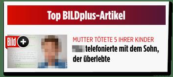 Screenshot Bild.de - Top Bild-plus-Artikel - Platz 1: Mutter tötete fünf ihrer Kinder - Name telefonierte mit dem Sohn, der überlebte