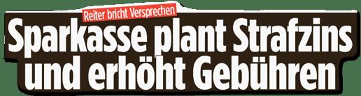 Ausriss Bild-Zeitung - Reiter bricht Versprechen - Sparkasse plant Strafzins und erhöht Gebühren