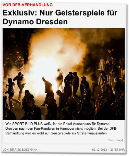 Exklusiv: Nur Geisterspiele für Dynamo Dresden. Wie SPORT BILD PLUS weiß, ist ein Pokal-Ausschluss für Dynamo Dresden nach den Fan-Randalen in Hannover nicht möglich. Bei der DFB-Verhandlung wird es wohl auf Geisterspiele als Strafe hinauslaufen