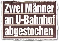 """""""Zwei Männer an U-Bahnhof abgestochen"""""""