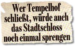 Wer Tempelhof schließt, würde auch das Stadtschloss noch einmal sprengen