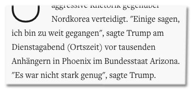 Screenshot Welt.de - Einige sagen, ich bin zu weit gegangen, sagte Trump am Dienstagabend (Ortszeit) vor tausenden Anhängern in Phoenix im Bundesstaat Arizona. Es war nicht stark genug, sagte Trump.