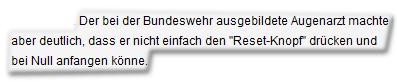 """Der bei der Bundeswehr ausgebildete Augenarzt machte aber deutlich, dass er nicht einfach den """"Reset-Knopf"""" drücken und bei Null anfangen könne."""